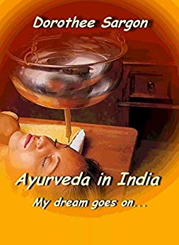 Ayurveda in India: My dream goes on (English Edition) von [Sargon, Dorothee]