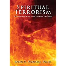 Spiritual Terrorism: Spiritual Abuse from the Womb to the Tomb