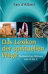 Das Lexikon der spirituellen Wege: Esoterisches Wissen von A bis Z