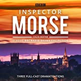 Inspector Morse: BBC Radio Drama Collection: Three classic full-cast dramatisations