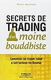 Secrets de trading d'un moine bouddhiste: Comment un trader ruiné a fait fortune en Bourse.