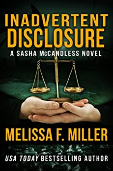 Inadvertent Disclosure (Sasha McCandless Legal Thriller Book 2) by [Miller, Melissa F.]