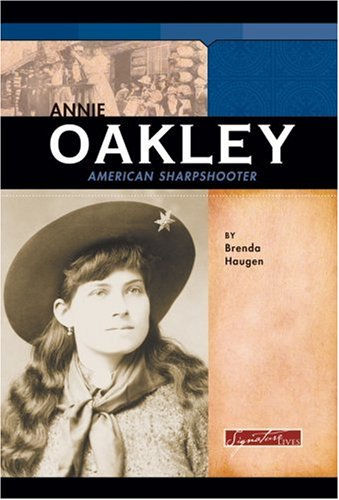 Annie Oakley: American Sharpshooter (Signature Lives)