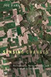 Sensing Changes: Technologies, Environments, and the Everyday, 1953-2003 (Nature | History | Society)