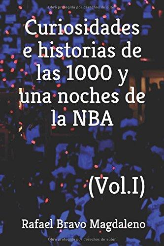 Curiosidades e historias de las 1000 y una noches de la NBA (Vol. I) por Rafael Bravo Magdaleno