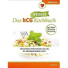 Das hCG Kochbuch - Veggie: DiebeliebteStoffwechselkurfüralle,diefleischlosessenwollen