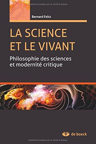 La Sicence et le Vivant Philosophie des Sciences et Modernite Critique