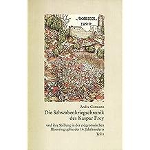 Die Schwabenkriegschronik des Kaspar Frey: Teil 1: Darstellung, Teil 2: Edition (Veröffentlichungen der Kommission für geschichtliche Landeskunde in Baden-Württemberg, Band 176)