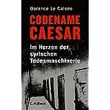 Codename Caesar: Im Herzen der syrischen Todesmaschinerie