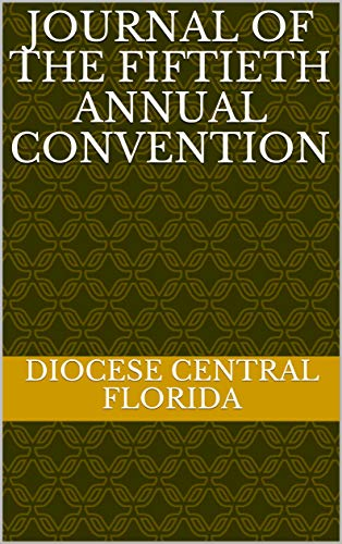 Journal of the Fiftieth Annual Convention: Diocese of Central Florida (English Edition)