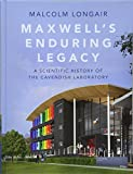 Maxwell's Enduring Legacy: A Scientific History of the Cavendish Laboratory - Malcolm Longair