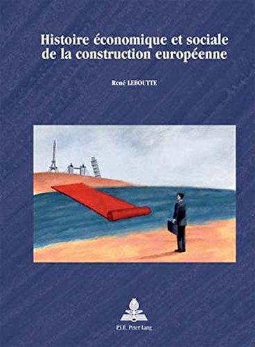 Histoire Economique Et Sociale De La Construction Europeenne par Rene Leboutte