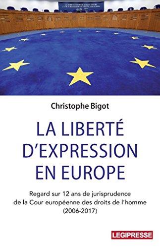 La liberté d'expression en Europe : Regards sur douze années de jurisprudence de la Cour européenne des droits de l'homme (2006-2017)