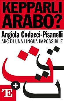Kepparli arabo?: ABC di una lingua impossibile di [Codacci-Pisanelli Angiola]