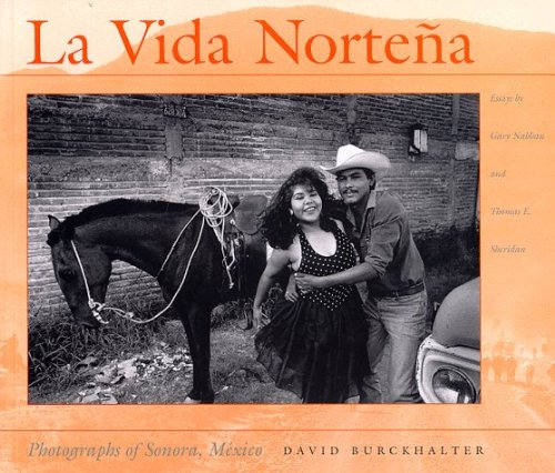 La Vida Nortena: Photographs of Sonora, Mexico by David L. Burckhalter (1998-02-02)