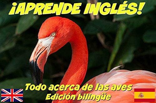 ¡APRENDE INGLÉS! Todo acerca de las aves (con audio) : Edición bilingüe (inglés/español)