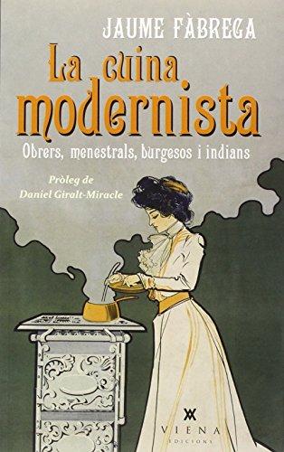 La Cuina Modernista. Obrers, Menestrals, Burgesos I Indians (Milfulls)