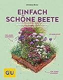 Einfach schöne Beete: Immerblühende Pflanz-Kombis nach dem Baukastenprinzip: für jeden Gartenstil, pflegeleicht, für jeden Standort (GU Garten Extra)
