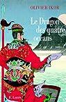 Le dragon des quatre océans : Un roman historique qui retrace la plus fabuleuse expédition de tous les temps par Ikor