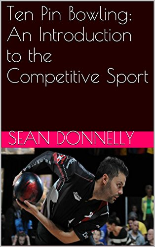 Ten Pin Bowling: An Introduction to the Competitive Sport (English Edition) por Sean Donnelly