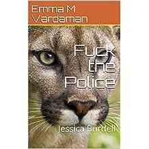 Fuck the Police: Jessica Burdell (English Edition)