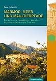 Marmor, Meer und Maultierpfade: Die Apuanischen Alpen - Wandern in einer unbekannten Toskana - Pepo Hofstetter