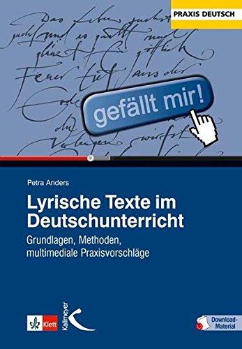 Lyrische Texte im Deutschunterricht: Grundlagen, Methoden, multimediale Praxisvorschläge