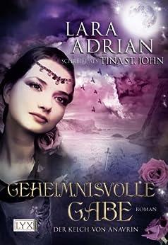 Der Kelch von Anavrin: Geheimnisvolle Gabe von [Adrian schreibt als Tina St. John, Lara]
