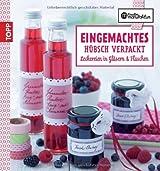 Eingemachtes hübsch verpackt: Leckereien in Gläsern und Flaschen (Kreative Manufaktur)