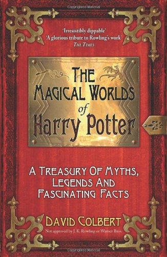 The magical worlds of Harry Potter : a treasury of myths, legends and fascinating facts