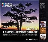 Digitale Landschaftsfotografie: Fotografieren wie Ansel Adams und Co. (mitp Edition Profifoto)