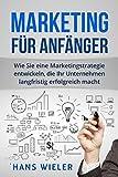 Marketing für Anfänger: Wie Sie eine Marketingstrategie entwickeln, die Ihr Unternehmen langfristig erfolgreich macht.