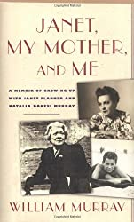 Janet, My Mother, and Me: A Memoir of Growing Up with Janet Flanner and Natalia Danesi Murray