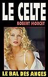 Le Bal des Anges (LE CELTE t. 1) (French Edition)
