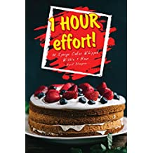 1 HOUR effort!: 30 Sponge Cakes Whipped Within 1 Hour (English Edition)