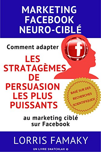 Couverture du livre MARKETING FACEBOOK NEURO-CIBLÉ: Comment adapter les stratagèmes de persuasion les plus puissants au marketing ciblé sur Facebook.