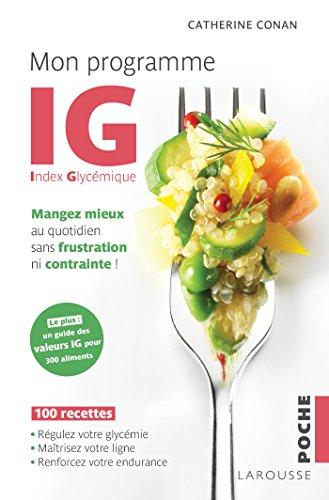 Mon programme IG: Mangez mieux au quotidien sans frustration ni contrainte ! par Catherine Conan