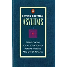 Asylums: Essays on the Social Situation of Mental Patients and Other Inmates (Penguin Social Sciences)
