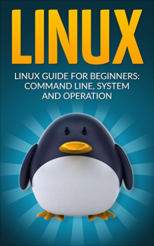 Linux: Linux Guide for Beginners: Command Line, System and Operation (Linux Guide, Linux System, Beginners Operation Guide, Learn Linux Step-by-Step) (English Edition) par  John Stark