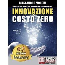 Innovazione Costo Zero: Come Rinnovare L'Azienda Grazie Al Credito D'Imposta Per I Progetti Di Ricerca e Sviluppo Risparmiando Su Tasse e Costo Del Lavoro (Italian Edition)