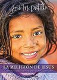 La religión de Jesús. Comentario al Evangelio diario · Ciclo C (2018-2019)