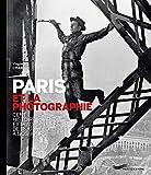 Paris et la photographie - Cent histoires extraordinaires de 1839 à nos jours