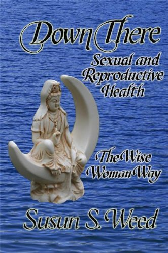 Down There: Sexual and Reproductive Health the Wise Woman Way (Wise Woman Herbal, Band 5)
