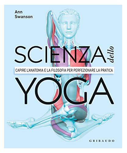 scienza dello yoga. capire l'anatomia e la filosofia per perfezionare la pratica