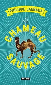 Le chameau sauvage par Philippe Jaenada