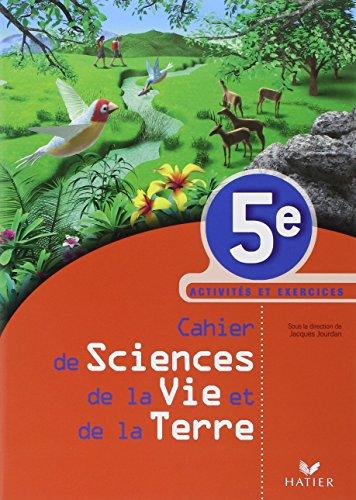 Cahier de Sciences de la Vie et de la Terre 5e : Activités et exercices