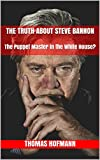 The Truth about Steve Bannon: The Puppet Master in the White House? (German Edition)
