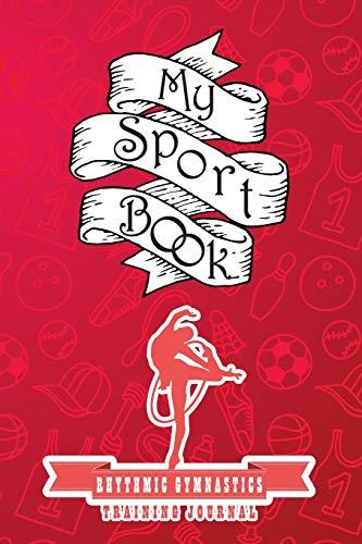 My sport book - Rhythmic gymnastics training journal: 200 cream pages with 6