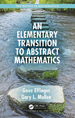 An Elementary Transition to Abstract Mathematics (Textbooks in Mathematics) (English Edition)
