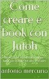 Scarica Libro Come creare e book con Jutoh Realizza in autonomia i tuoi e book per Kindle ed altri e reader (PDF,EPUB,MOBI) Online Italiano Gratis